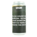Evil-Twin-Eta-Six-Hours-No-Problem-Im-Sure-Your-Hamptons-Party-Is-Totally-Worth-The-Drive-16OZ-CAN